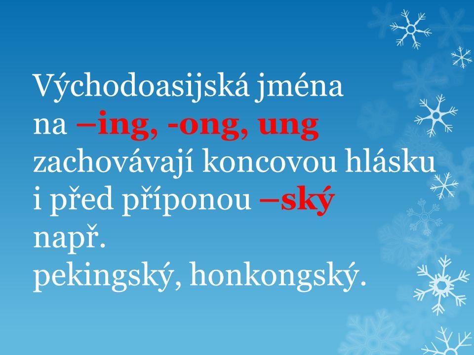 Východoasijská jména na –ing, -ong, ung zachovávají koncovou hlásku i před příponou –ský např.