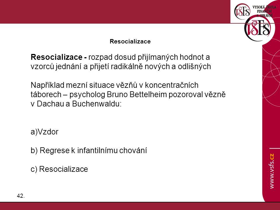 b) Regrese k infantilnímu chování c) Resocializace
