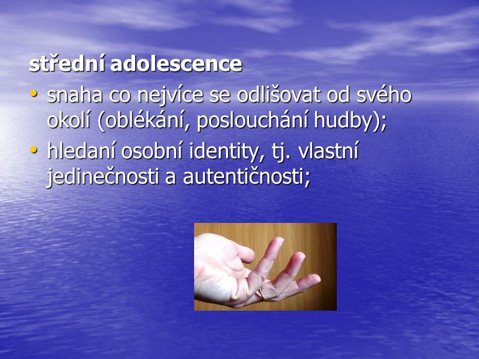 střední adolescence snaha co nejvíce se odlišovat od svého okolí (oblékání, poslouchání hudby);