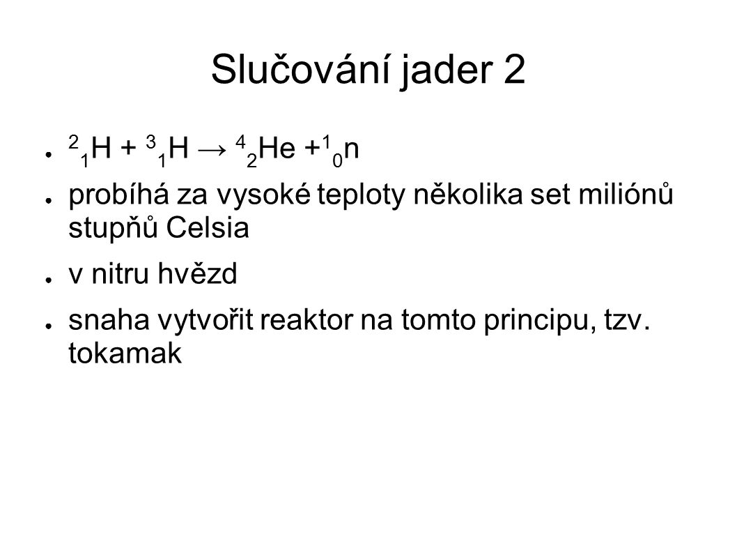 Slučování jader 2 21H + 31H → 42He +10n