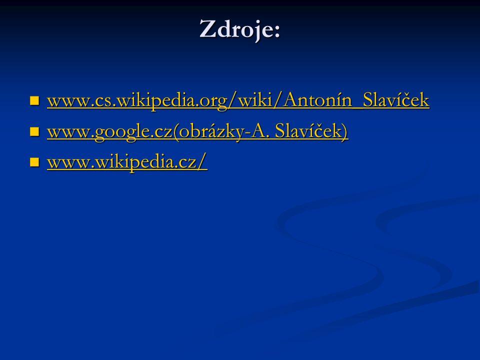 Zdroje: www.cs.wikipedia.org/wiki/Antonín_Slavíček