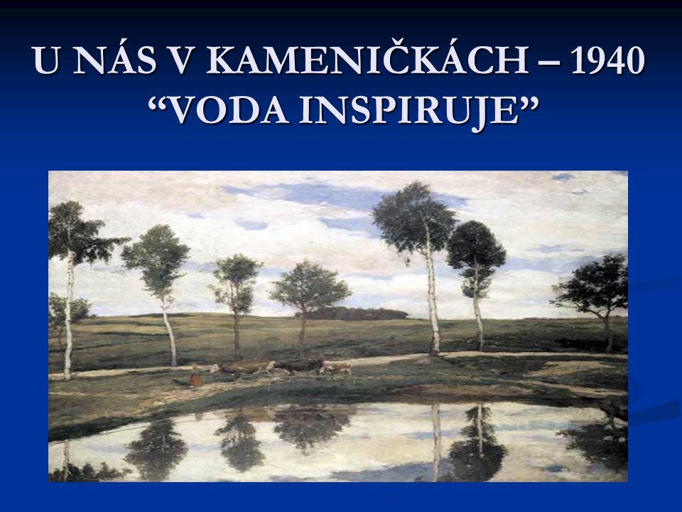 U nás v Kameničkách – 1940 VODA INSPIRUJE