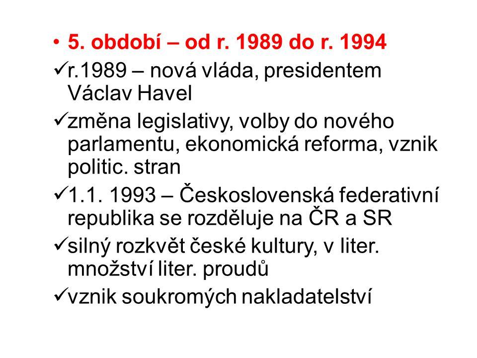 5. období – od r. 1989 do r. 1994 r.1989 – nová vláda, presidentem Václav Havel.