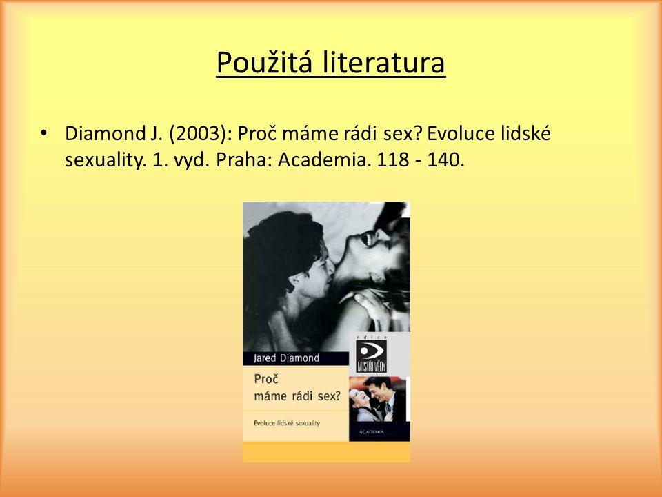 Použitá literatura Diamond J. (2003): Proč máme rádi sex.