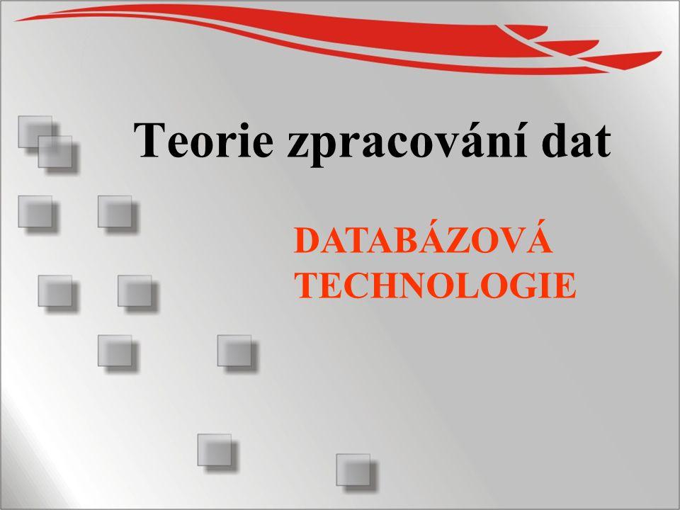Teorie zpracování dat DATABÁZOVÁ TECHNOLOGIE
