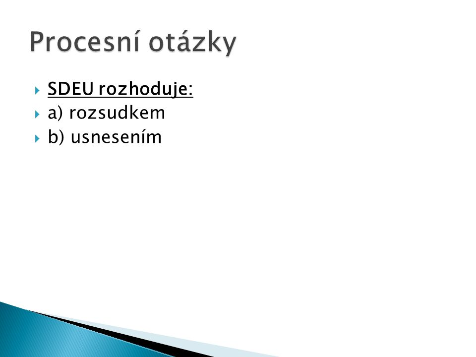 Procesní otázky SDEU rozhoduje: a) rozsudkem b) usnesením