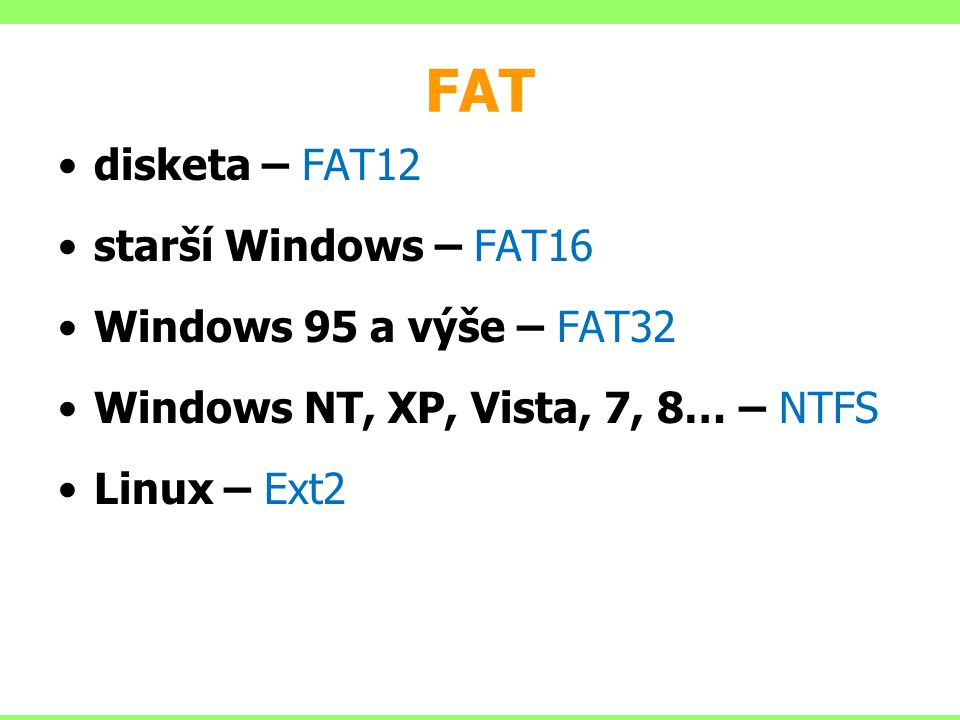 FAT disketa – FAT12 starší Windows – FAT16 Windows 95 a výše – FAT32