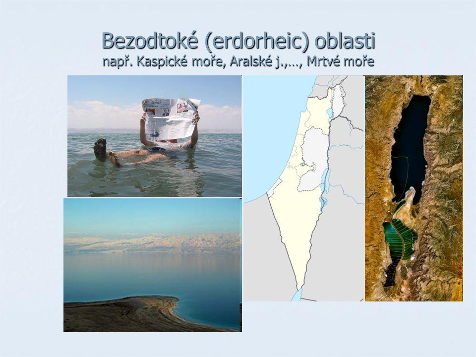 Bezodtoké (erdorheic) oblasti např. Kaspické moře, Aralské j