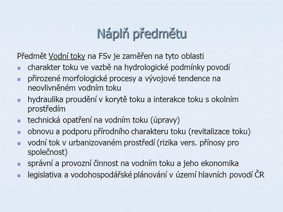 Náplň předmětu Předmět Vodní toky na FSv je zaměřen na tyto oblasti