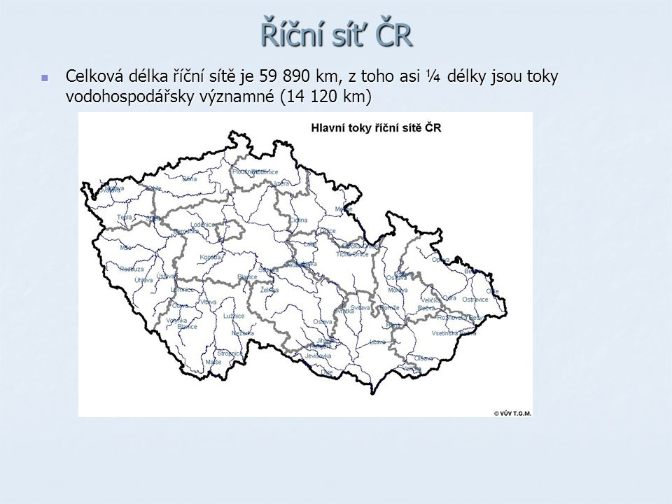 Říční síť ČR Celková délka říční sítě je 59 890 km, z toho asi ¼ délky jsou toky vodohospodářsky významné (14 120 km)