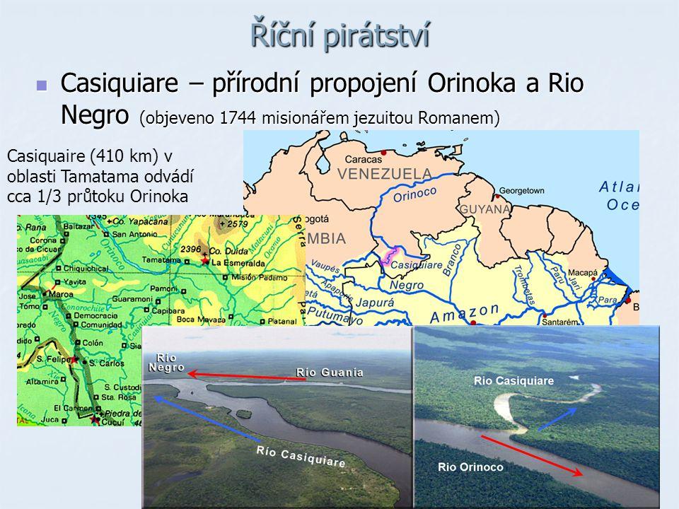 Říční pirátství Casiquiare – přírodní propojení Orinoka a Rio Negro (objeveno 1744 misionářem jezuitou Romanem)
