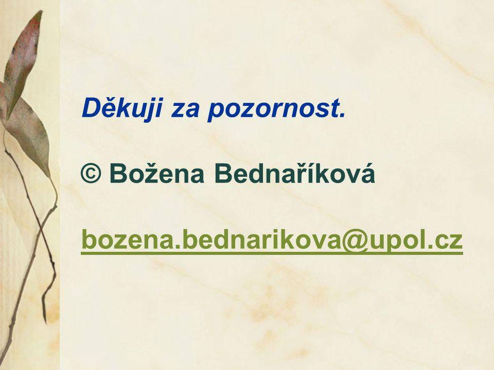 Děkuji za pozornost. © Božena Bednaříková bozena.bednarikova@upol.cz