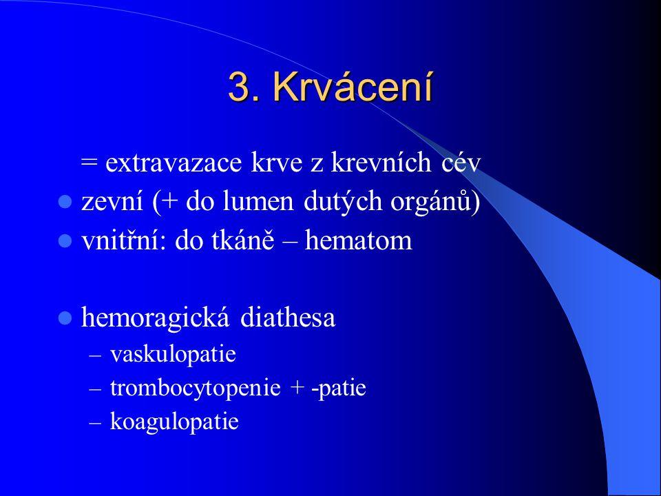 3. Krvácení = extravazace krve z krevních cév