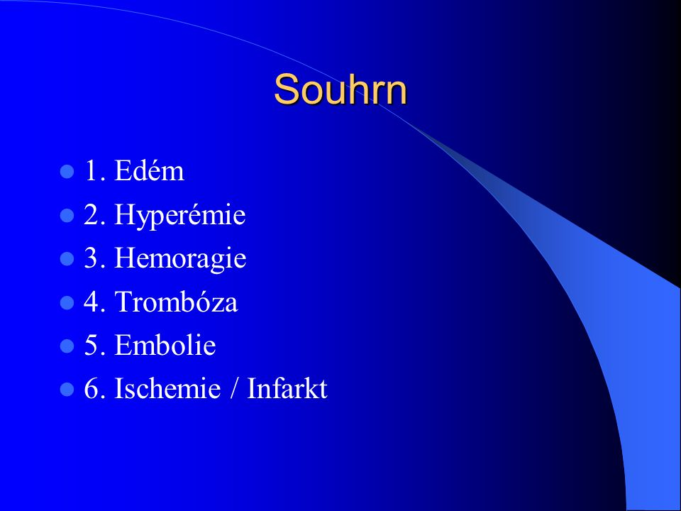 Souhrn 1. Edém 2. Hyperémie 3. Hemoragie 4. Trombóza 5. Embolie