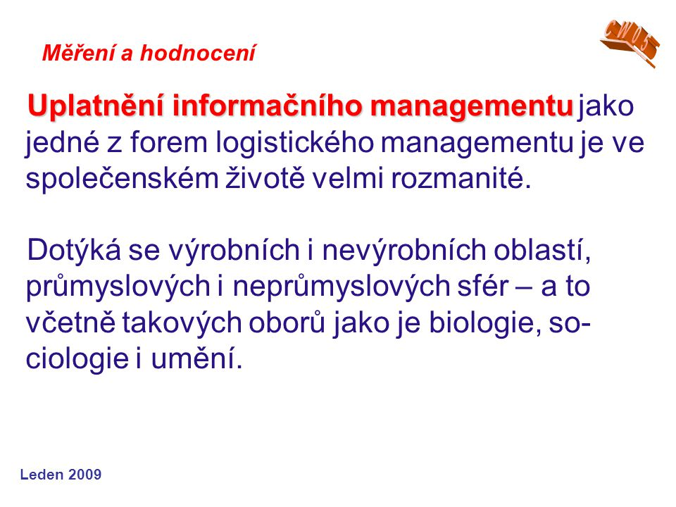 CW05 Měření a hodnocení. Uplatnění informačního managementu jako jedné z forem logistického managementu je ve společenském životě velmi rozmanité.