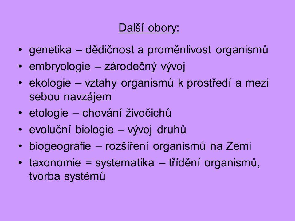 Další obory: genetika – dědičnost a proměnlivost organismů. embryologie – zárodečný vývoj.