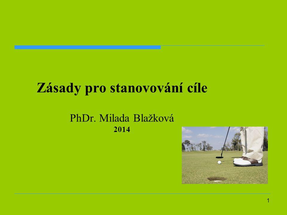 Zásady pro stanovování cíle PhDr. Milada Blažková 2014