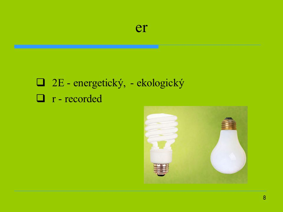 er 2E - energetický, - ekologický r - recorded