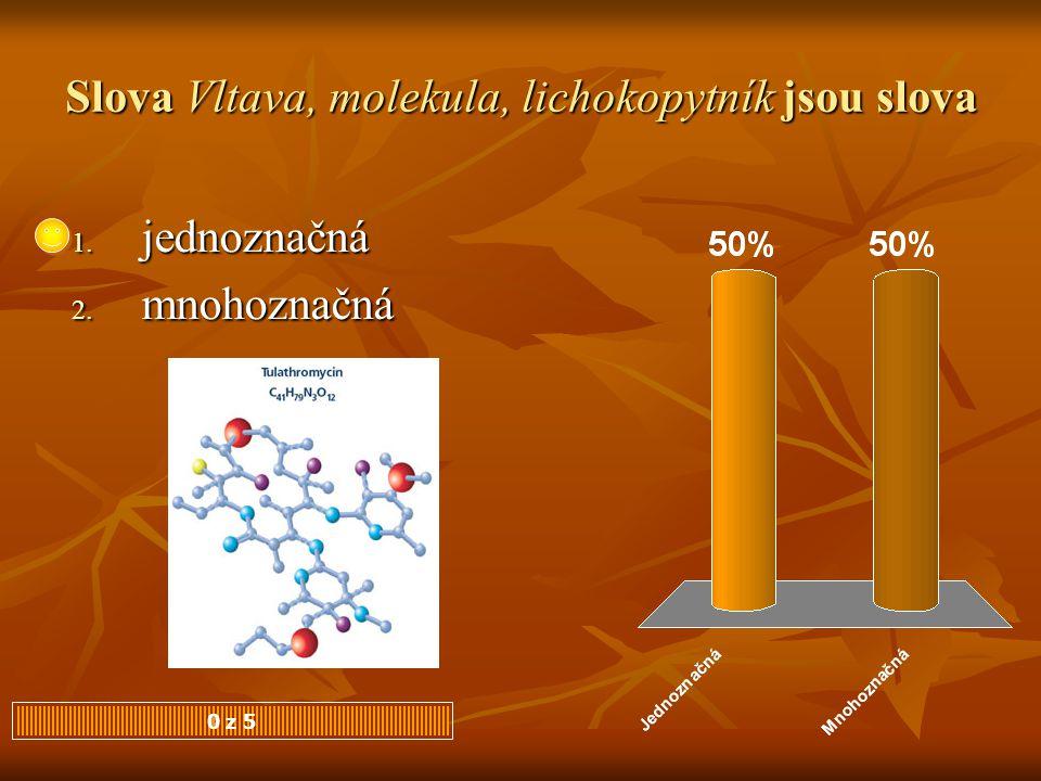 Slova Vltava, molekula, lichokopytník jsou slova