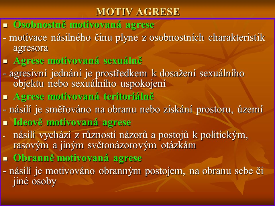 MOTIV AGRESE Osobnostně motivovaná agrese. - motivace násilného činu plyne z osobnostních charakteristik agresora.