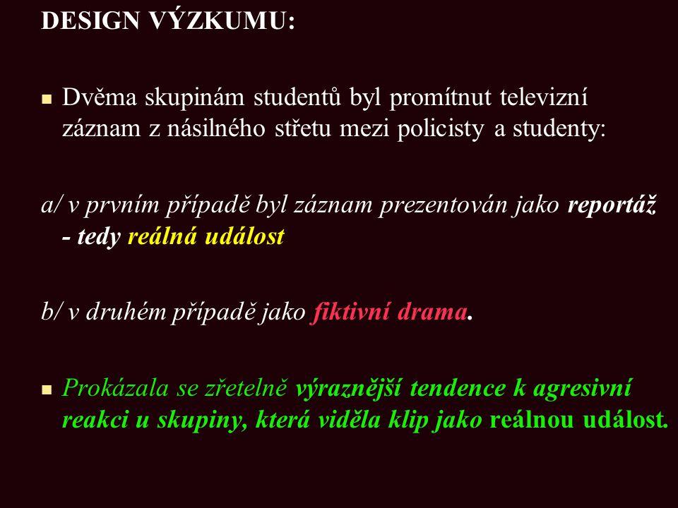 DESIGN VÝZKUMU: Dvěma skupinám studentů byl promítnut televizní záznam z násilného střetu mezi policisty a studenty: