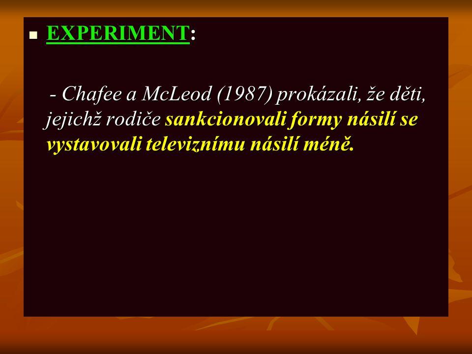 EXPERIMENT: - Chafee a McLeod (1987) prokázali, že děti, jejichž rodiče sankcionovali formy násilí se vystavovali televiznímu násilí méně.