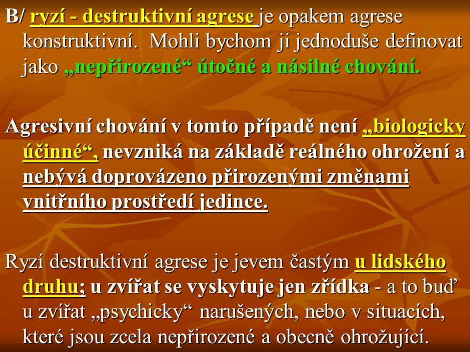B/ ryzí - destruktivní agrese je opakem agrese konstruktivní