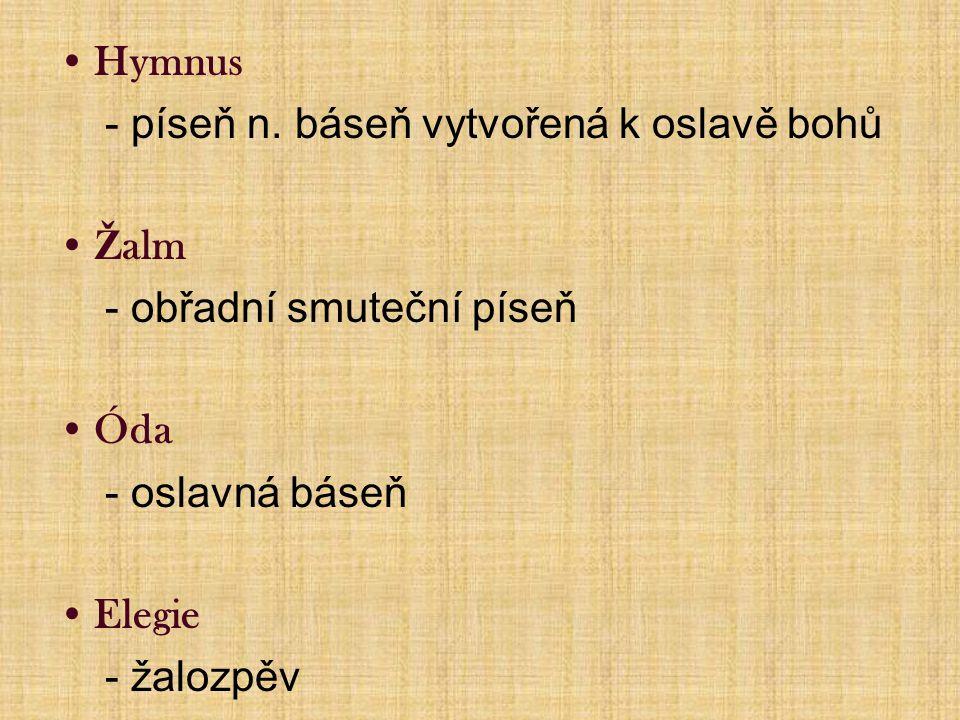 Hymnus - píseň n. báseň vytvořená k oslavě bohů. Žalm. - obřadní smuteční píseň. Óda. - oslavná báseň.