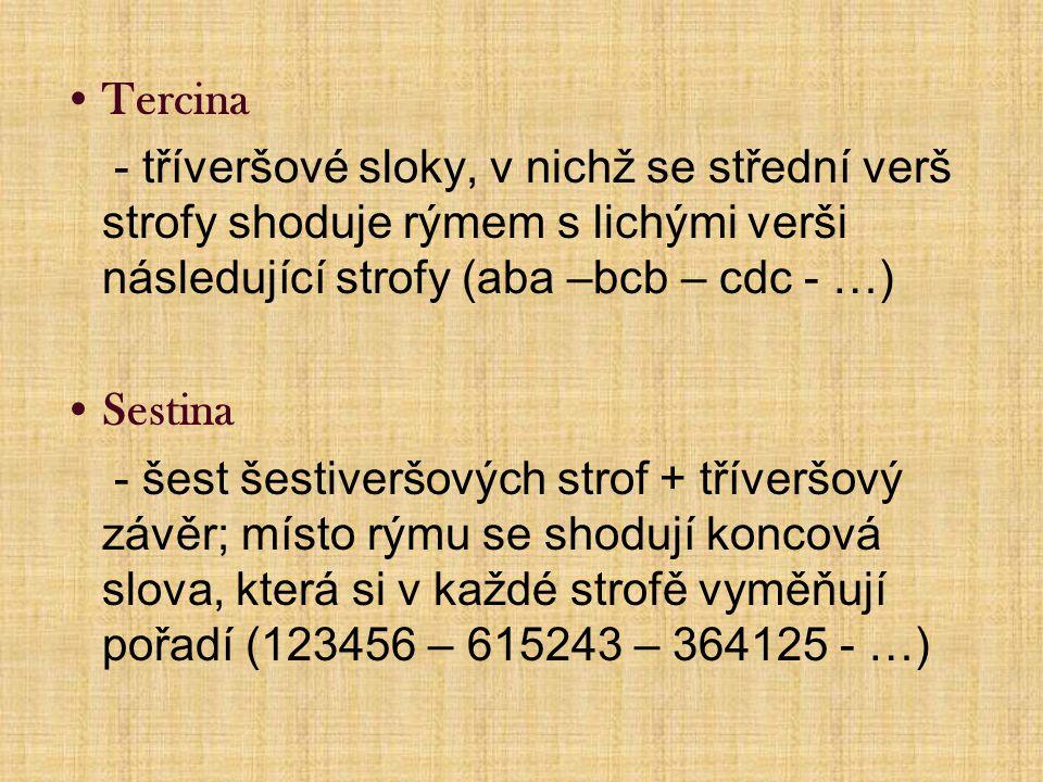 Tercina - tříveršové sloky, v nichž se střední verš strofy shoduje rýmem s lichými verši následující strofy (aba –bcb – cdc - …)