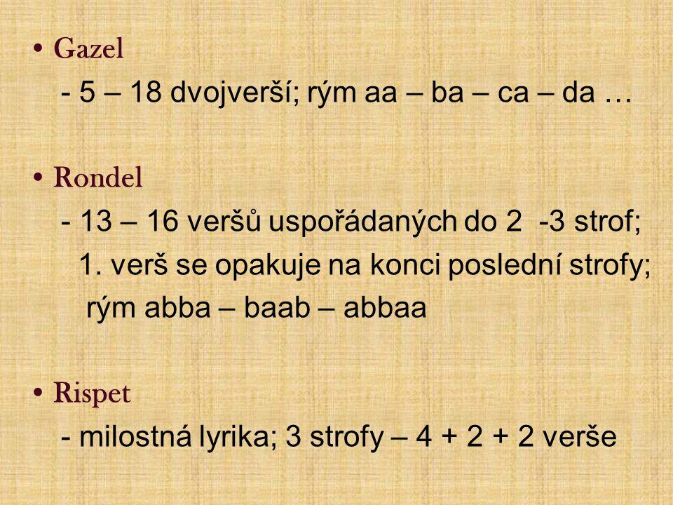 Gazel - 5 – 18 dvojverší; rým aa – ba – ca – da … Rondel. - 13 – 16 veršů uspořádaných do 2 -3 strof;