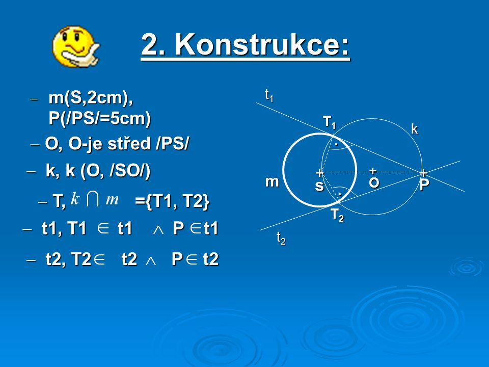 2. Konstrukce: m(S,2cm), P(/PS/=5cm) O, O-je střed /PS/ k, k (O, /SO/)