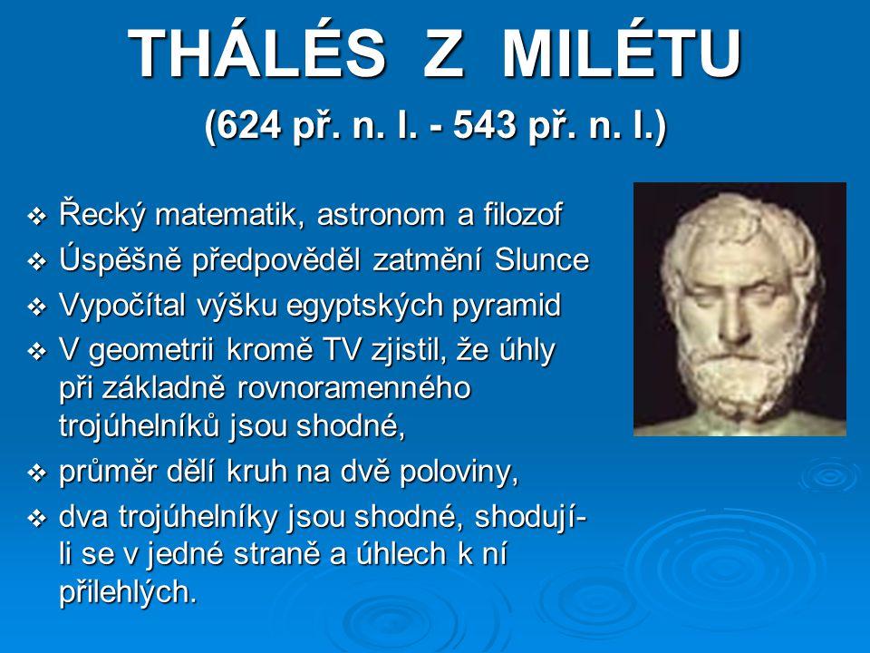 THÁLÉS Z MILÉTU (624 př. n. l. - 543 př. n. l.)
