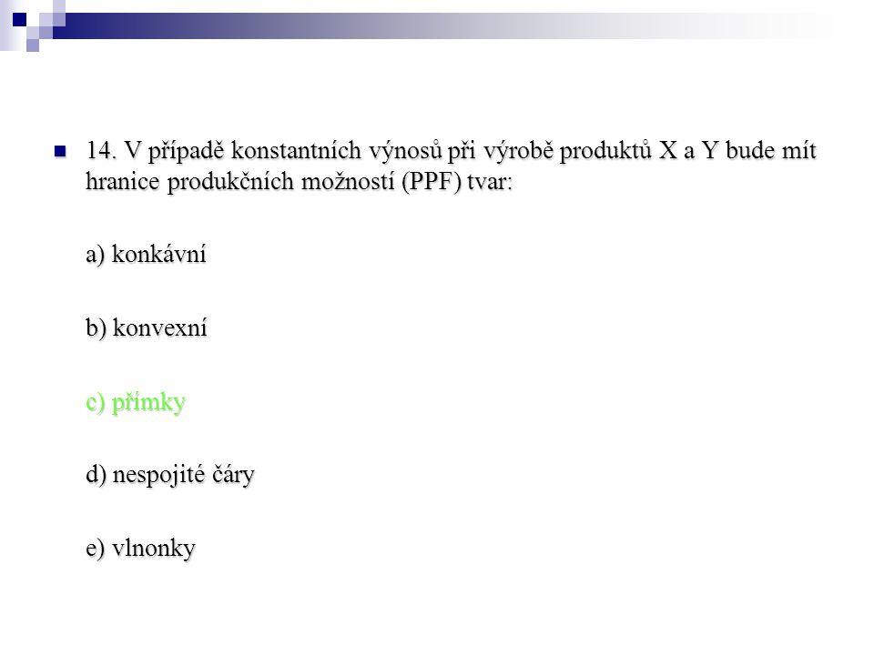 14. V případě konstantních výnosů při výrobě produktů X a Y bude mít hranice produkčních možností (PPF) tvar: