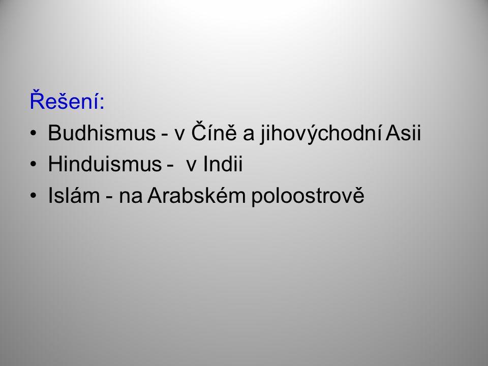 Řešení: Budhismus - v Číně a jihovýchodní Asii. Hinduismus - v Indii.