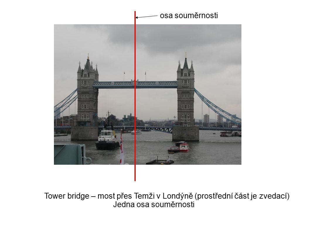 osa souměrnosti Tower bridge – most přes Temži v Londýně (prostřední část je zvedací) Jedna osa souměrnosti.