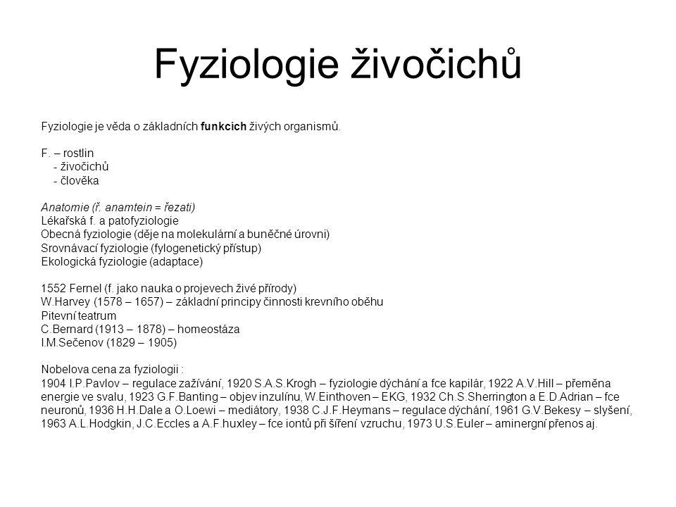 Fyziologie živočichů Fyziologie je věda o základních funkcích živých organismů. F. – rostlin. - živočichů.