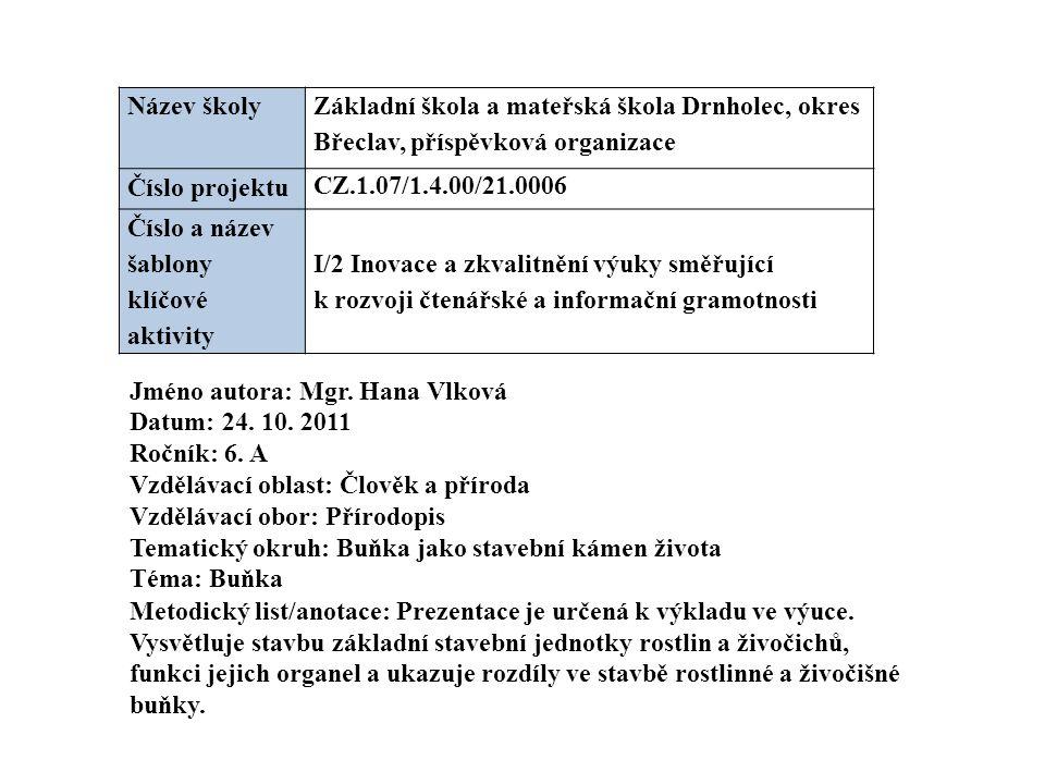 Název školy Základní škola a mateřská škola Drnholec, okres Břeclav, příspěvková organizace. Číslo projektu.