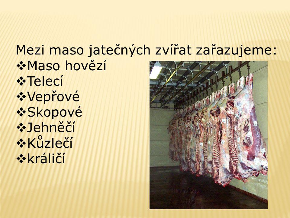 Mezi maso jatečných zvířat zařazujeme: