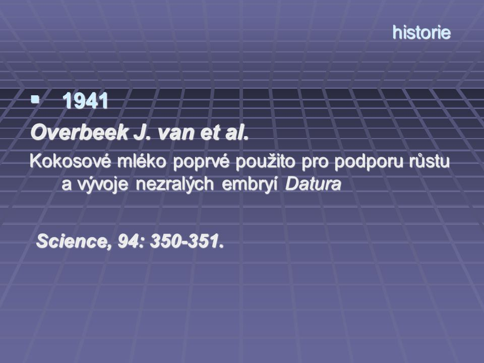 1941 Overbeek J. van et al. Science, 94: 350-351. historie