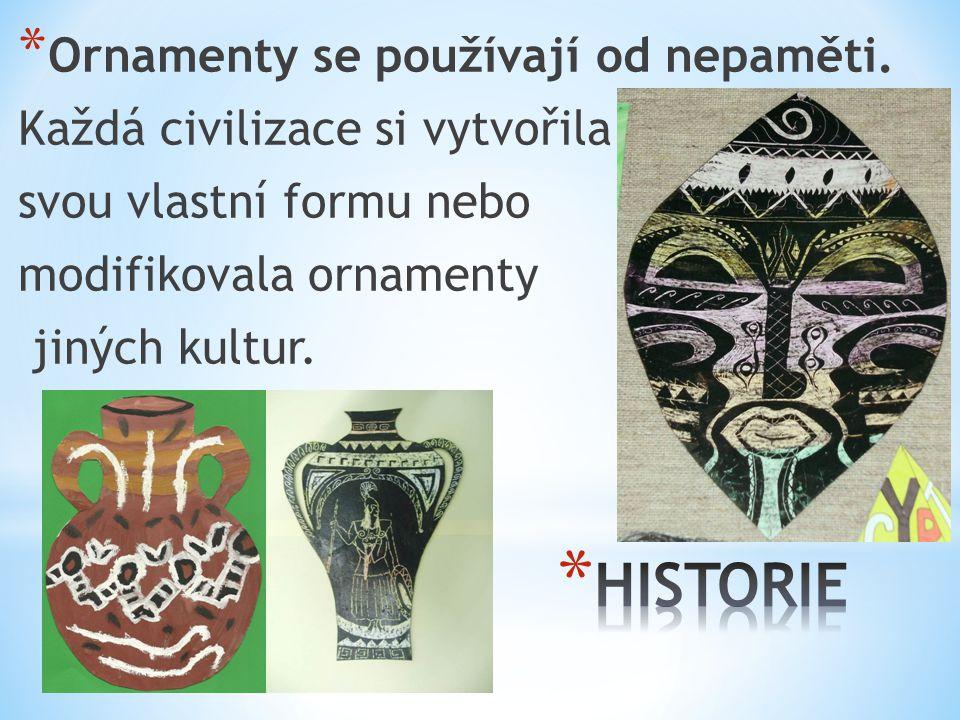 HISTORIE Ornamenty se používají od nepaměti.