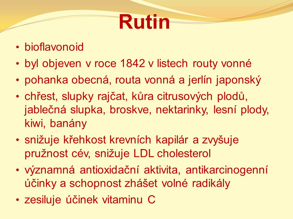 Rutin bioflavonoid byl objeven v roce 1842 v listech routy vonné