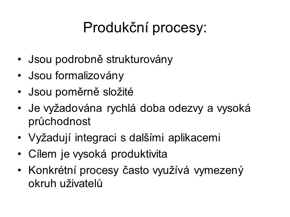 Produkční procesy: Jsou podrobně strukturovány Jsou formalizovány