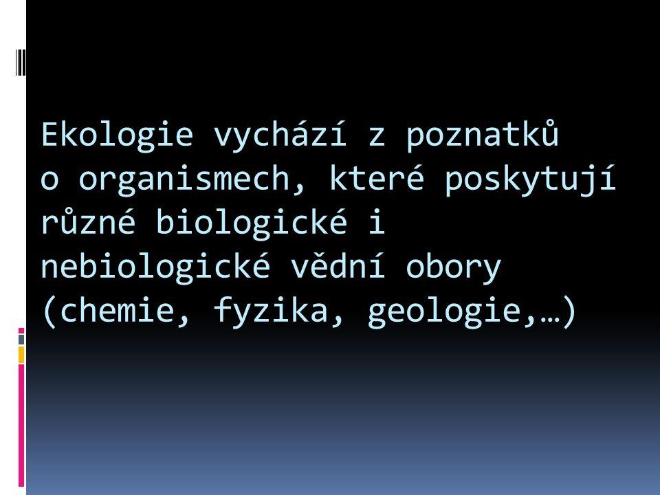Ekologie vychází z poznatků o organismech, které poskytují různé biologické i nebiologické vědní obory (chemie, fyzika, geologie,…)