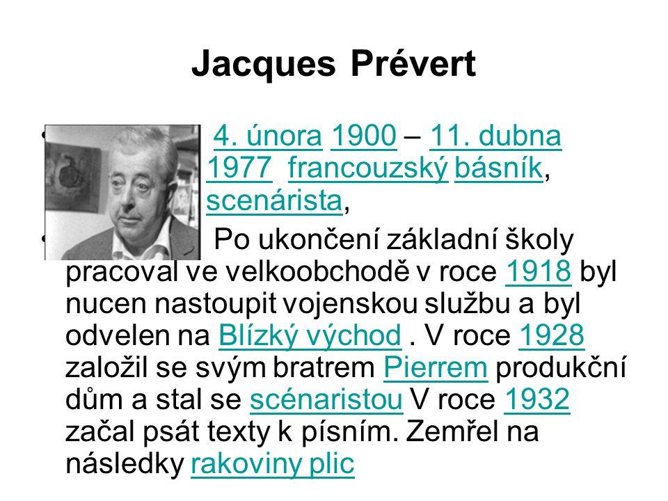 Jacques Prévert 4. února 1900 – 11. dubna 1977 francouzský básník, scenárista,
