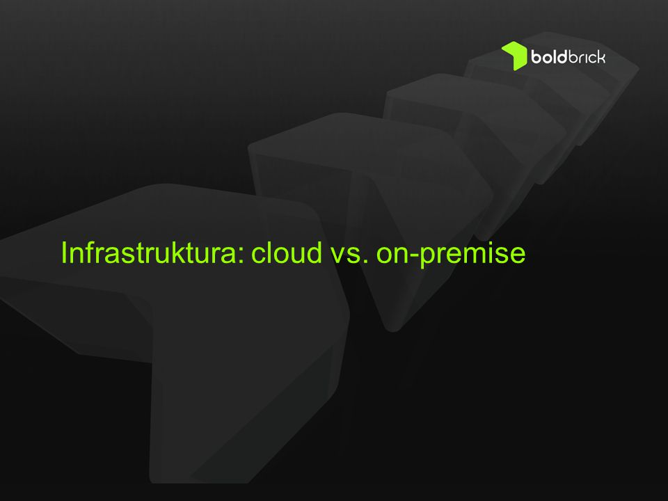 Infrastruktura: cloud vs. on-premise