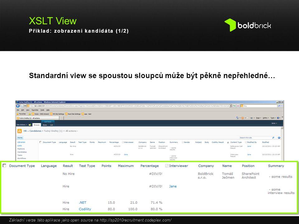 XSLT View Příklad: zobrazení kandidáta (1/2) Standardní view se spoustou sloupců může být pěkně nepřehledné…