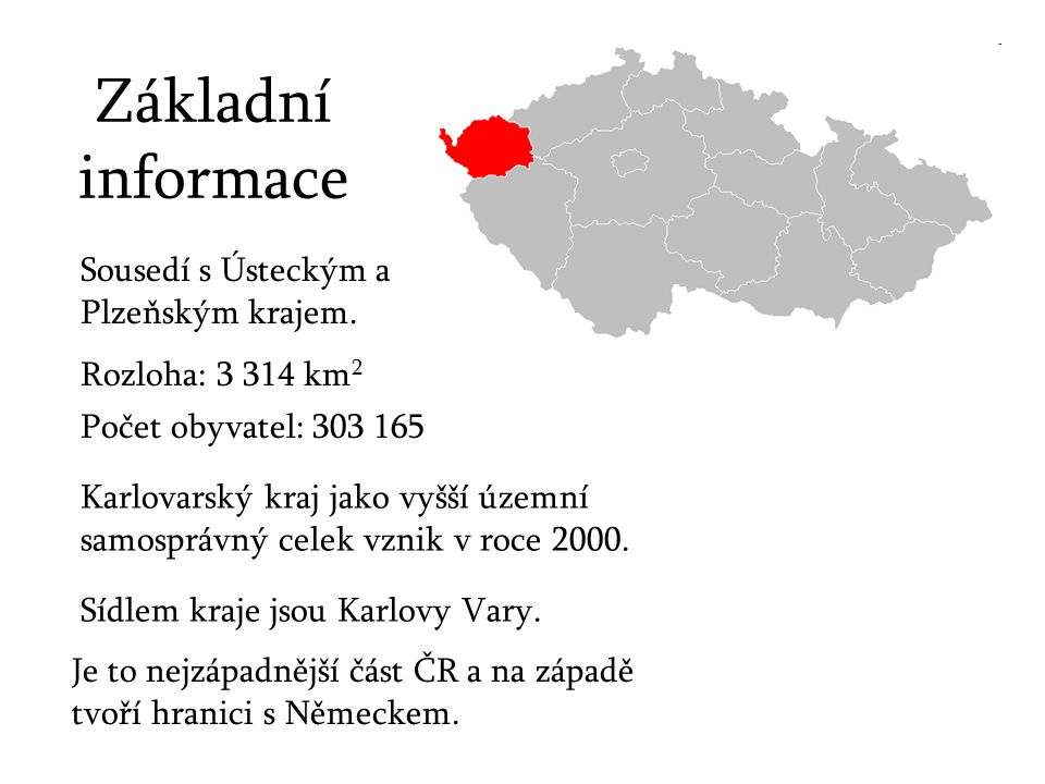 Základní informace Sousedí s Ústeckým a Plzeňským krajem.