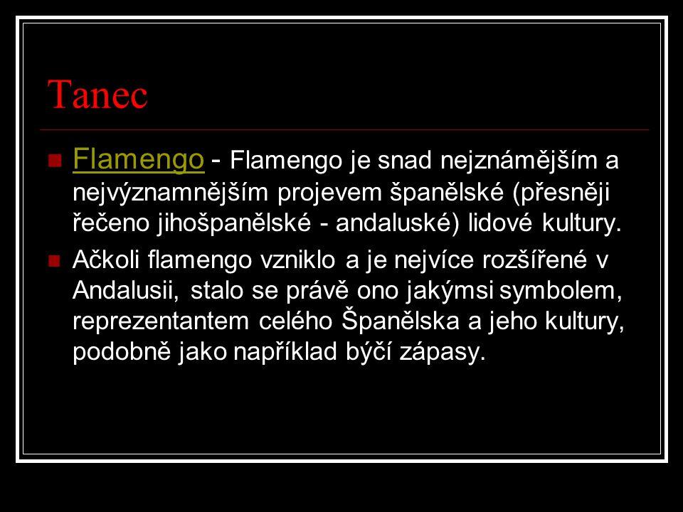 Tanec Flamengo - Flamengo je snad nejznámějším a nejvýznamnějším projevem španělské (přesněji řečeno jihošpanělské - andaluské) lidové kultury.