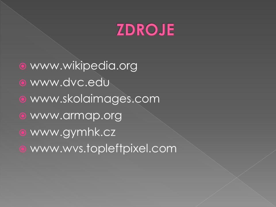 ZDROJE www.wikipedia.org www.dvc.edu www.skolaimages.com www.armap.org