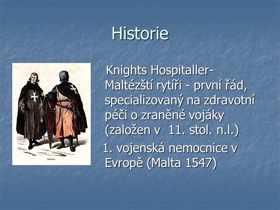 Historie Knights Hospitaller- Maltézští rytíři - první řád, specializovaný na zdravotní péči o zraněné vojáky (založen v 11. stol. n.l.)